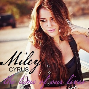Miley Cyrus - Time Of Our Lives