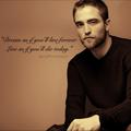 dream as if you'll live forever. live as if you'll die today <3 - robert-pattinson fan art