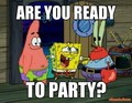 Im ready to party, are you ready to party? - spongebob-squarepants photo