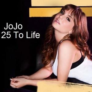 JoJo - 25 To Life