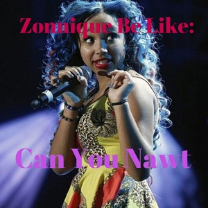 Zonnique Be Like