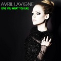 Avril Lavigne - Give te What te Like