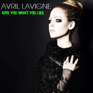 Avril Lavigne - Give wewe What wewe Like