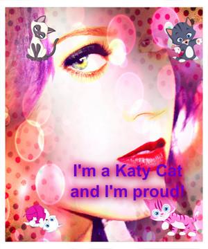 I'M A KATY CAT I'M PROUD!!!