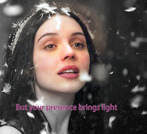 But your presence brings light