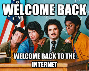 Welcome back to the internet