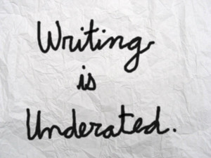 Writing is Underated