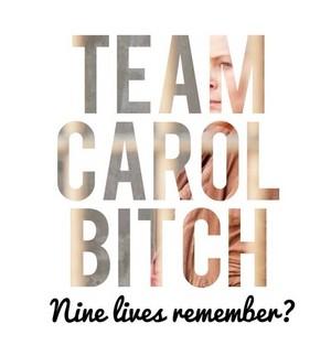 Team Carol Bitch!