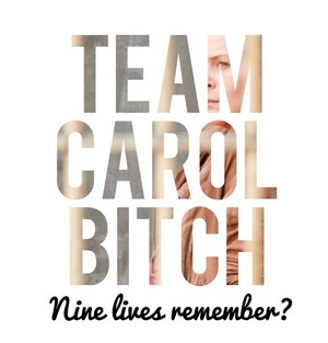 Team Carol Bitch!