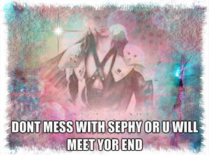 dont mess with sephy