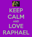 Keep Calm and 愛 Raphael
