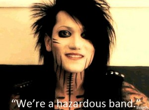 We're a hazardous band.