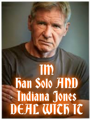 Harrison Ford iconic charc. DEAL WITH IT