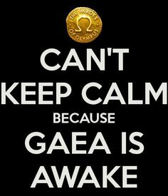 CAN'T KEEP CALM because GAEA IS AWAKE
