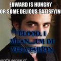 Um,...Im A ...Get On With It! This Is A little Hard Because You won't belive me but im.a Vegatarion - edward-cullen fan art