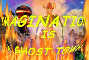 IMAGINATION IS A GHOST TOWN