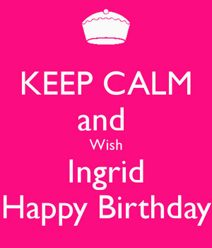 Happy Birthday Ingrid