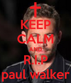 Keep Calm and R.I.P,Paul Walker