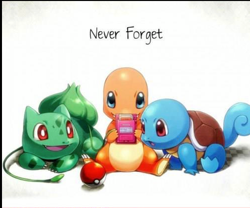 Never Forget Bulbasaur, Charmander and Squirtle
