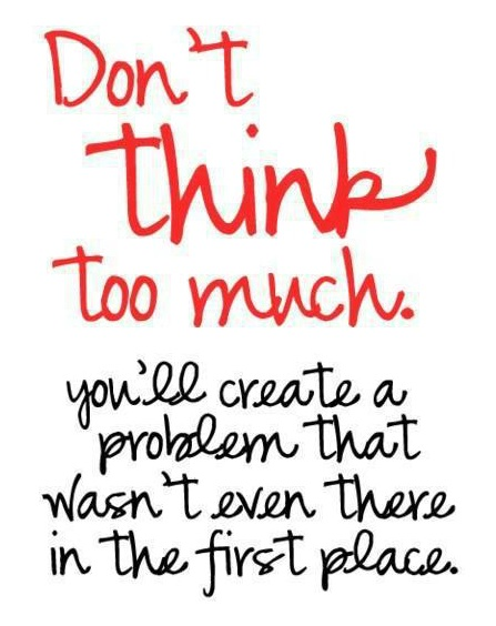 Don't Over Think! - Quotes Photo (36224546) - Fanpop