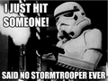 I just hit someone! said no stormtrooper ever. - star-wars fan art