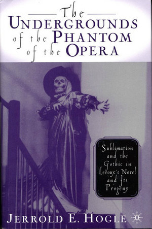 The Undergrounds of the Phantom of the Opera: Sublimation and the Gothic in Leroux's Novel Cover