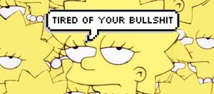 Lisa is tired of your bullshit