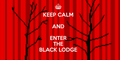Keep Calm And Enter The Black Lodge