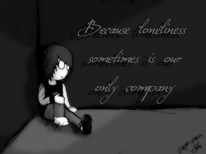 Anything is better than to be alone.