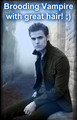 Brooding Vampire with great hair ;)
