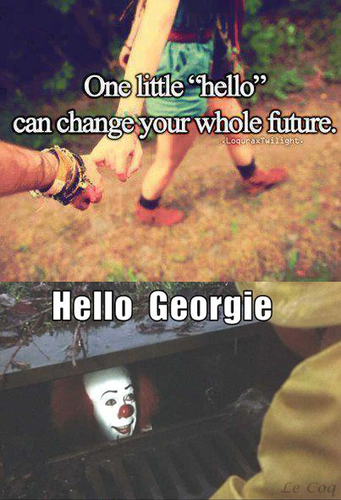 "Stephen King's IT wallpaper containing a sign titled One little ""hello"" can change your whole future xD lol"