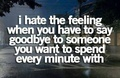 I hate goodbyes definitely if it's to someone you love