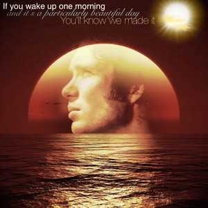If 你 wake up one morning...