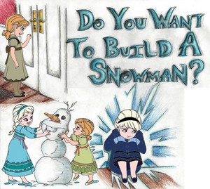 Do te Want To Build A Snowman