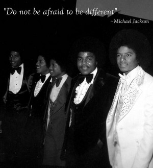 """Do not be afraid to be different"""