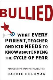 Bullied, What every Parent, Teacher and Kid needs to know about ending the cycle of fear