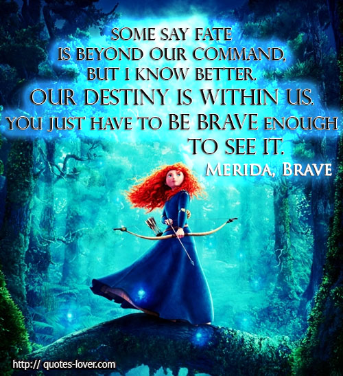 Inspirational Quotes Destiny: Brave Movie Quotes. QuotesGram