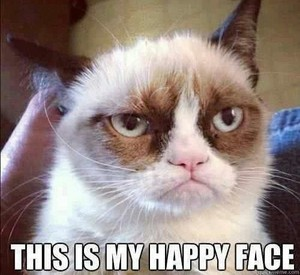 Grumpy cat; this is my happy face