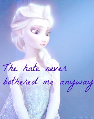The hate never bothered Elsa anyway