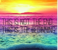 This is not the end, - quotes photo