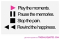 Play the Moments... Rewind the Happiness - quotes photo