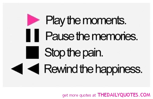play the moments rewind the happiness quotes photo