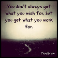 What you wish for... What you work for. - quotes photo
