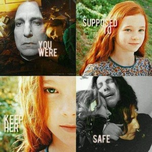 """You were supposed to keep her safe."" Snape"