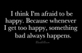 I'm afraid to be Happy... - quotes photo