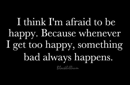 Scared+Quotes Quotes images Im afraid to be Happy... wallpaper ...