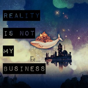Reality is not my business