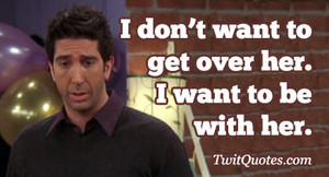 Ross Geller quote