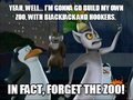 Yeah, well... I'm gonna go build my own zoo. - penguins-of-madagascar photo