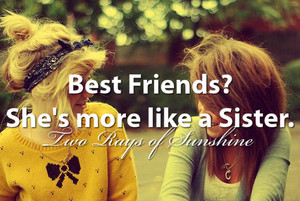 Best Friends are sisters!